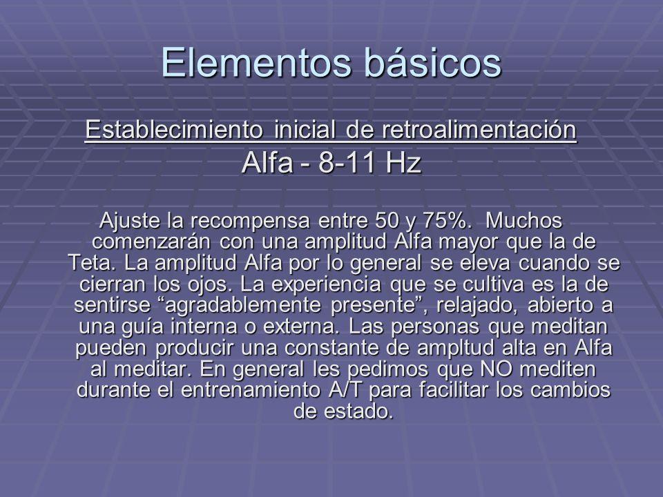 Elementos básicos Establecimiento inicial de retroalimentación Alfa - 8-11 Hz Ajuste la recompensa entre 50 y 75%. Muchos comenzarán con una amplitud