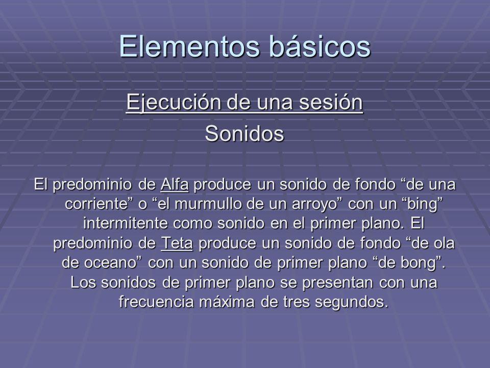 Elementos básicos Ejecución de una sesión Sonidos El predominio de Alfa produce un sonido de fondo de una corriente o el murmullo de un arroyo con un