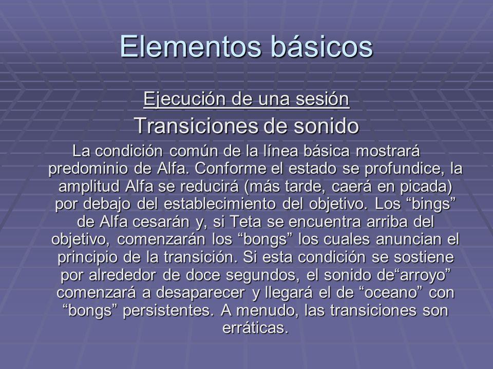 Elementos básicos Ejecución de una sesión Transiciones de sonido La condición común de la línea básica mostrará predominio de Alfa. Conforme el estado