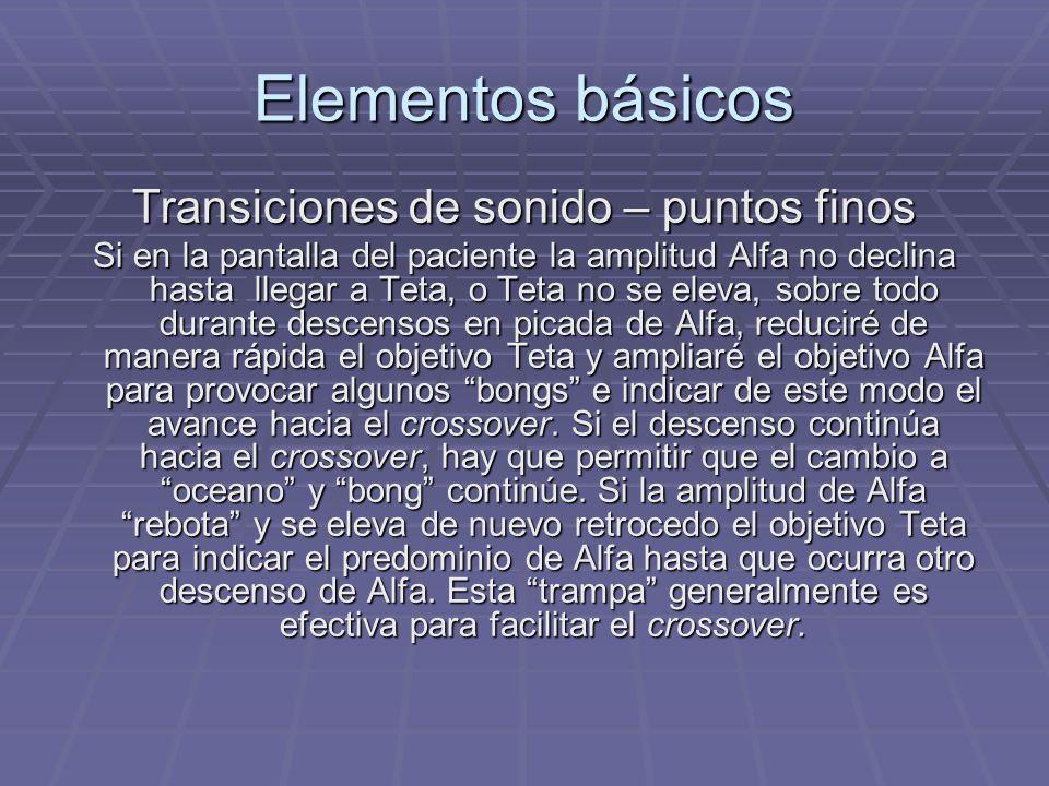 Elementos básicos Transiciones de sonido – puntos finos Si en la pantalla del paciente la amplitud Alfa no declina hasta llegar a Teta, o Teta no se e