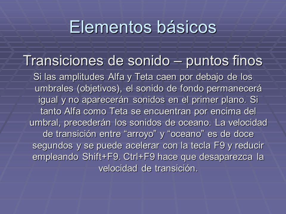 Elementos básicos Transiciones de sonido – puntos finos Si las amplitudes Alfa y Teta caen por debajo de los umbrales (objetivos), el sonido de fondo