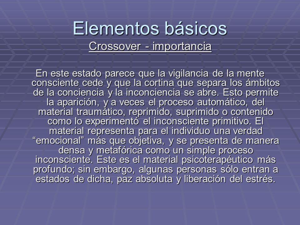 Elementos básicos Crossover - importancia En este estado parece que la vigilancia de la mente consciente cede y que la cortina que separa los ámbitos