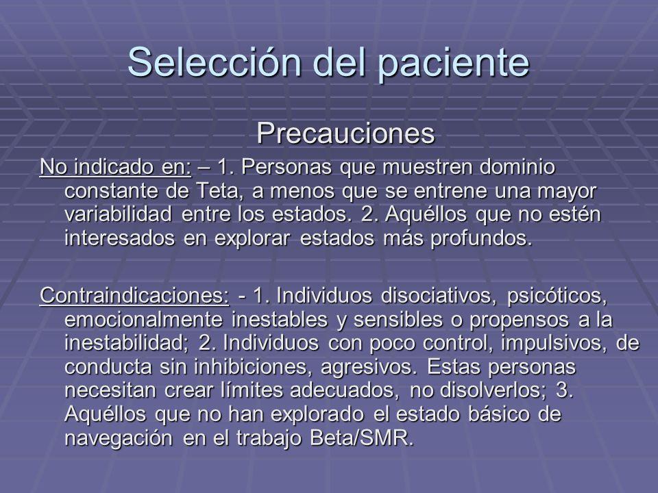 Selección del paciente Precauciones No indicado en: – 1. Personas que muestren dominio constante de Teta, a menos que se entrene una mayor variabilida