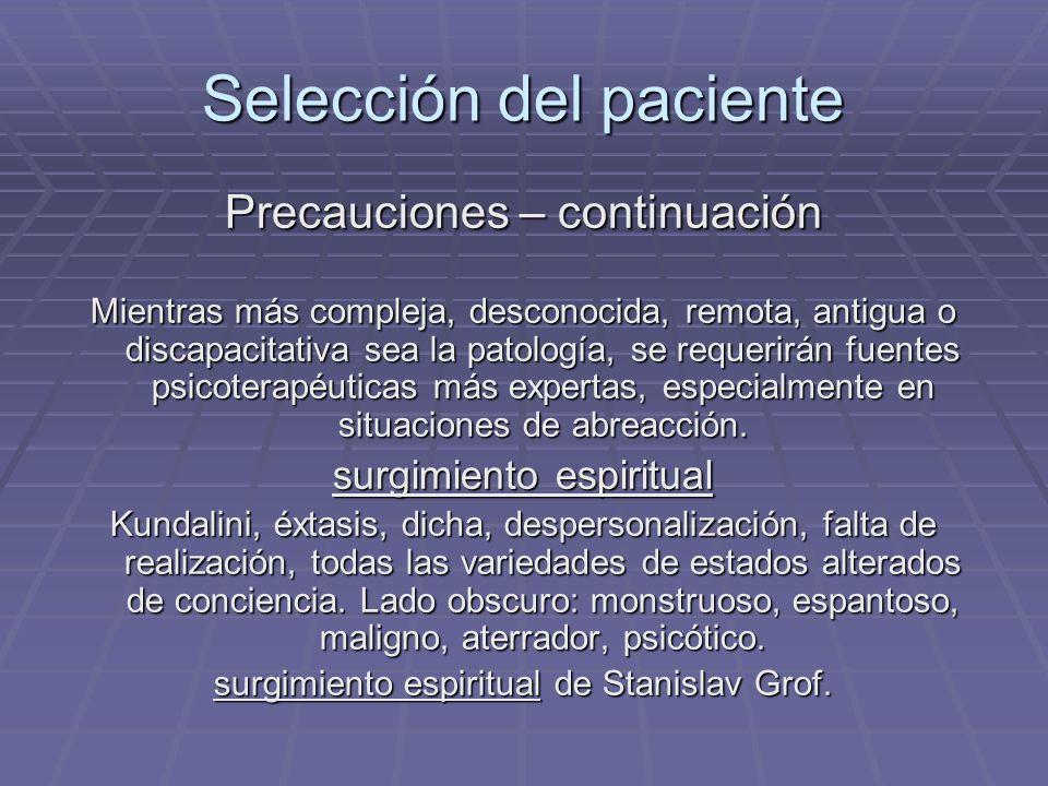Selección del paciente Precauciones – continuación Mientras más compleja, desconocida, remota, antigua o discapacitativa sea la patología, se requerir