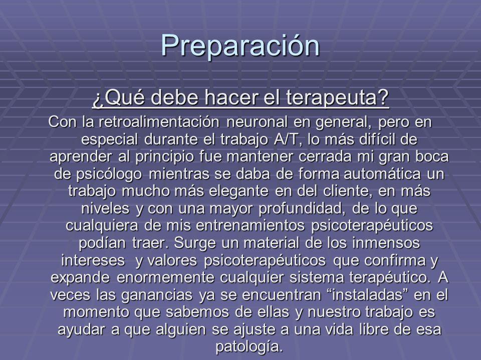 Preparación ¿Qué debe hacer el terapeuta? Con la retroalimentación neuronal en general, pero en especial durante el trabajo A/T, lo más difícil de apr