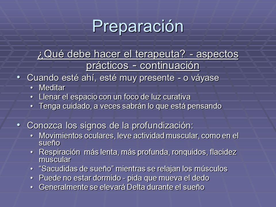 Preparación ¿Qué debe hacer el terapeuta? - aspectos prácticos - continuación Cuando esté ahí, esté muy presente - o váyase Cuando esté ahí, esté muy