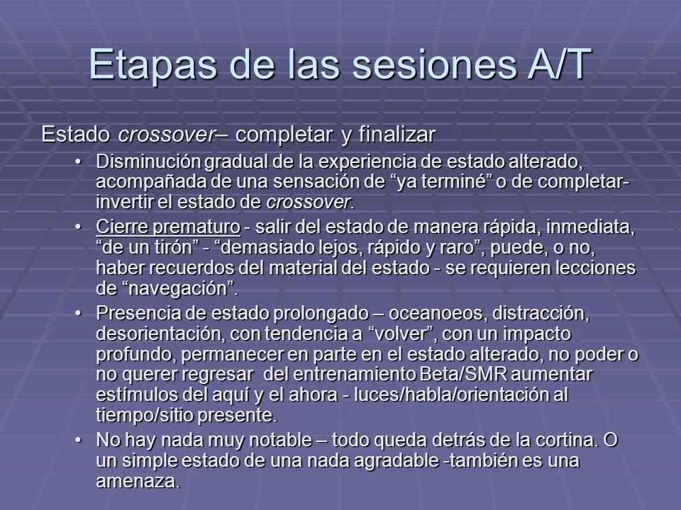 Etapas de las sesiones A/T Estado crossover– completar y finalizar Disminución gradual de la experiencia de estado alterado, acompañada de una sensaci