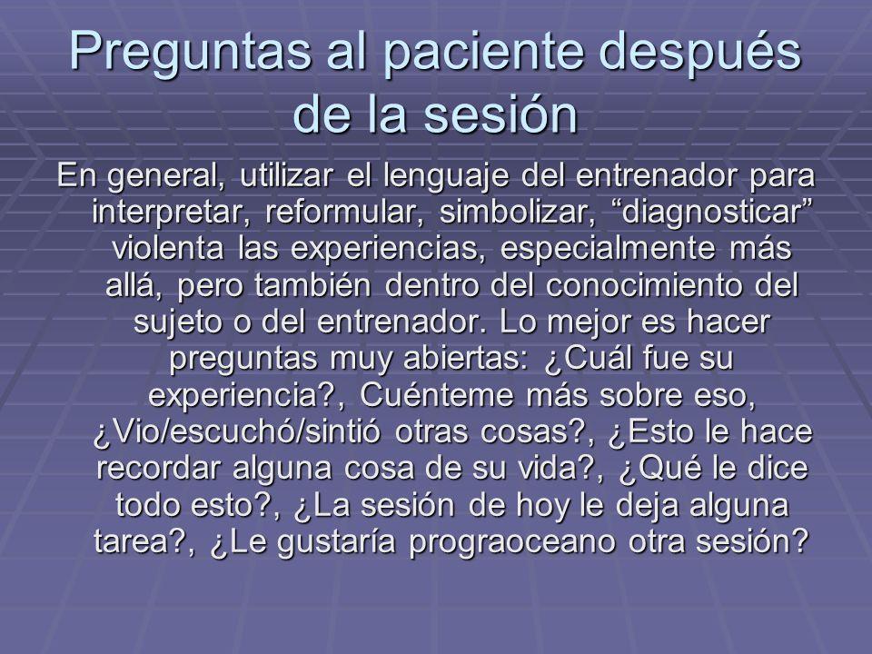 Preguntas al paciente después de la sesión En general, utilizar el lenguaje del entrenador para interpretar, reformular, simbolizar, diagnosticar viol