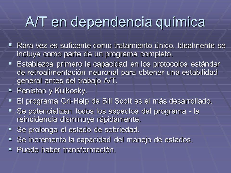 A/T en dependencia química Rara vez es suficente como tratamiento único. Idealmente se incluye como parte de un programa completo. Rara vez es suficen
