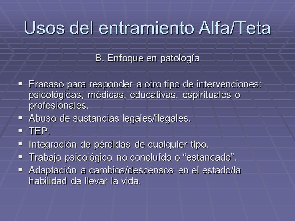 Usos del entramiento Alfa/Teta B. Enfoque en patología Fracaso para responder a otro tipo de intervenciones: psicológicas, médicas, educativas, espiri