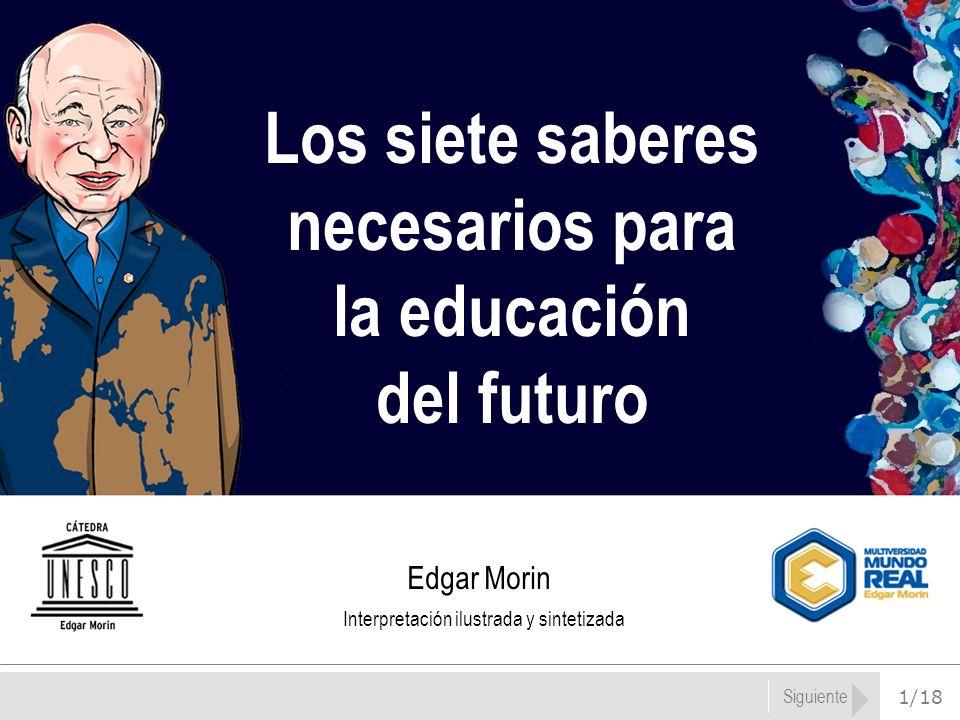 1/18 Siguiente Los siete saberes necesarios para la educación del futuro Edgar Morin Interpretación ilustrada y sintetizada