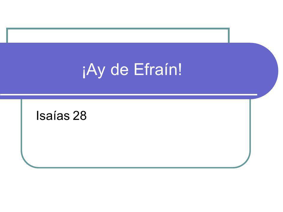 ¡Ay de Efraín! Isaías 28