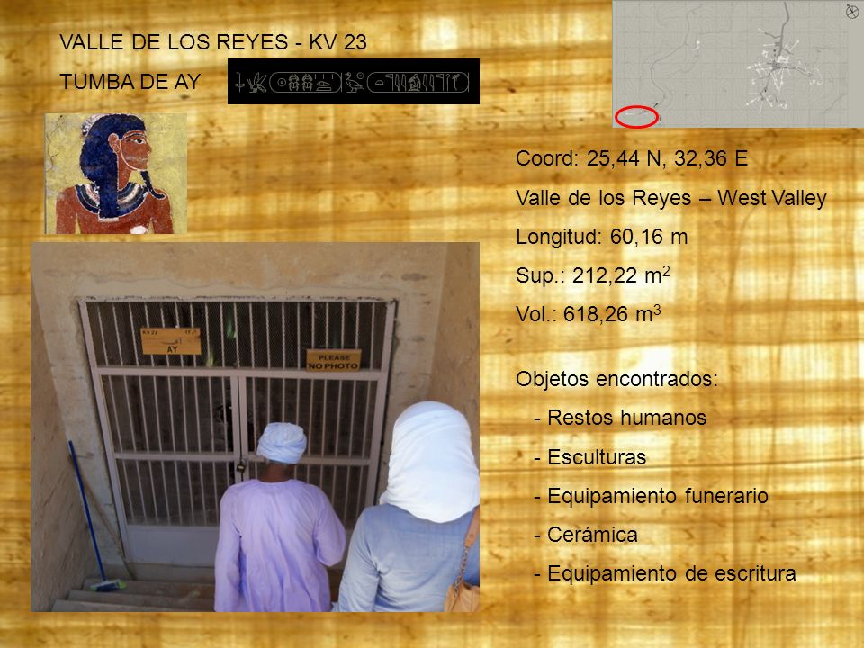 VALLE DE LOS REYES - KV 23 TUMBA DE AY Coord: 25,44 N, 32,36 E Valle de los Reyes – West Valley Longitud: 60,16 m Sup.: 212,22 m 2 Vol.: 618,26 m 3 Ob