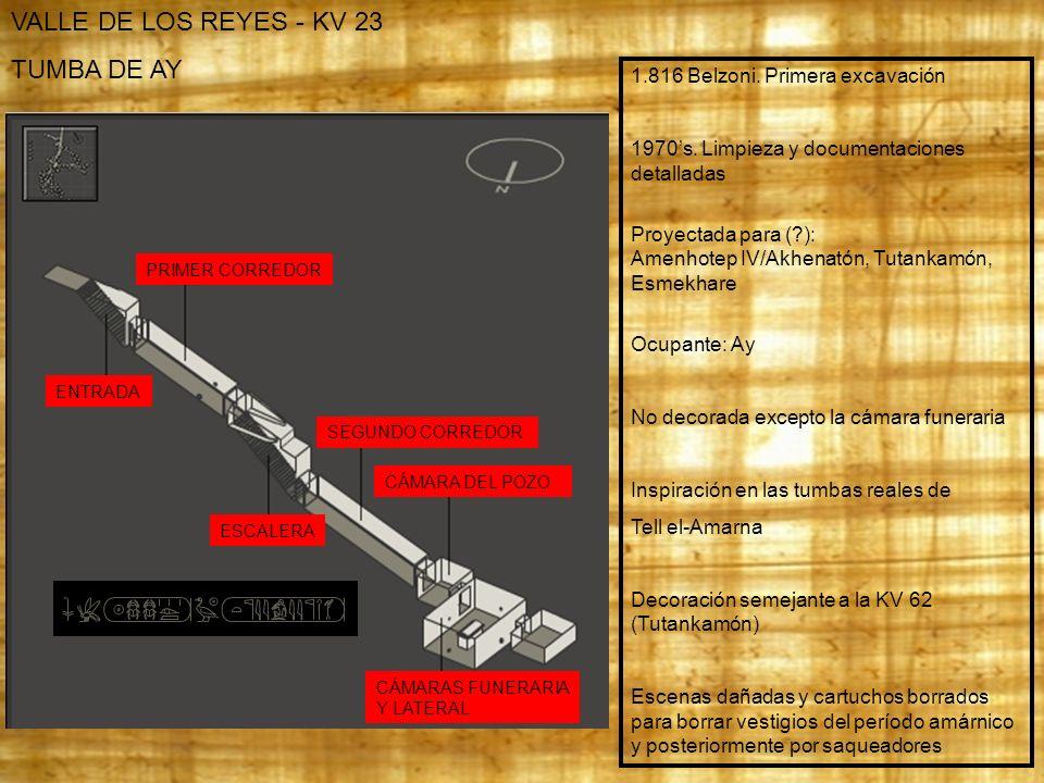 VALLE DE LOS REYES - KV 23 TUMBA DE AY 1.816 Belzoni. Primera excavación 1970s. Limpieza y documentaciones detalladas Proyectada para (?): Amenhotep I
