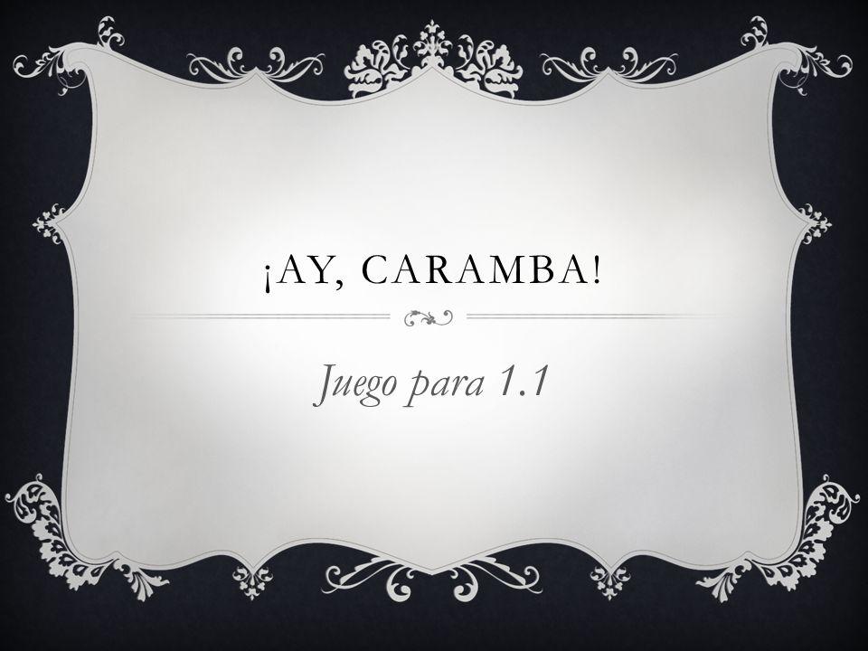 ¡AY, CARAMBA! Juego para 1.1