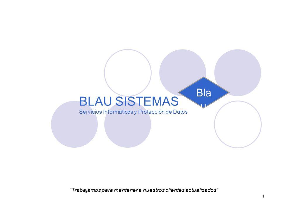 1 Trabajamos para mantener a nuestros clientes actualizados Bla u BLAU SISTEMAS Servicios Informáticos y Protección de Datos