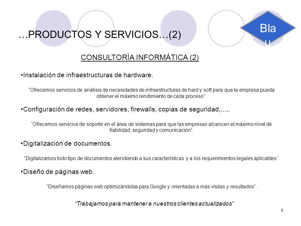 4 …PRODUCTOS Y SERVICIOS…(2) CONSULTORÍA INFORMÁTICA (2) Instalación de infraestructuras de hardware. Ofrecemos servicios de análisis de necesidades d