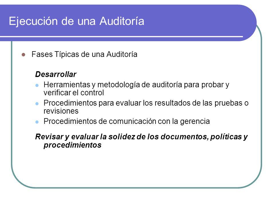 Ejecución de una Auditoría Fases Típicas de una Auditoría Desarrollar Herramientas y metodología de auditoría para probar y verificar el control Proce