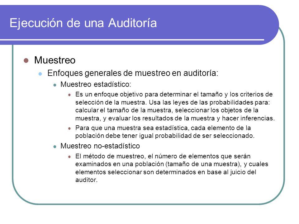 Ejecución de una Auditoría Muestreo Enfoques generales de muestreo en auditoría: Muestreo estadístico: Es un enfoque objetivo para determinar el tamaño y los criterios de selección de la muestra.