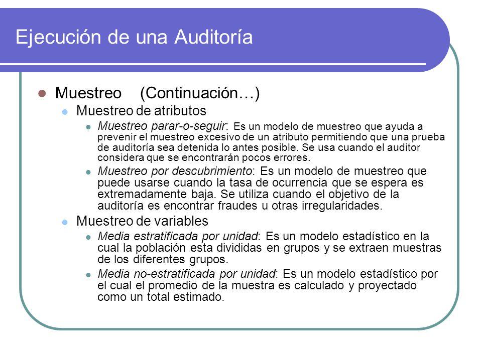 Ejecución de una Auditoría Muestreo (Continuación…) Muestreo de atributos Muestreo parar-o-seguir: Es un modelo de muestreo que ayuda a prevenir el muestreo excesivo de un atributo permitiendo que una prueba de auditoría sea detenida lo antes posible.