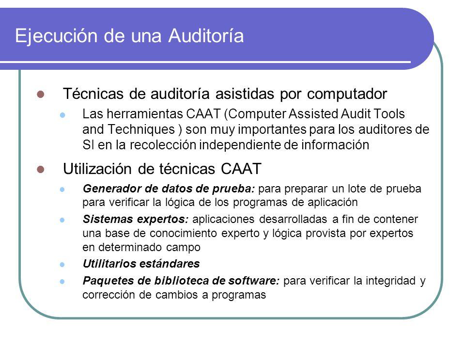 Ejecución de una Auditoría Técnicas de auditoría asistidas por computador Las herramientas CAAT (Computer Assisted Audit Tools and Techniques ) son mu