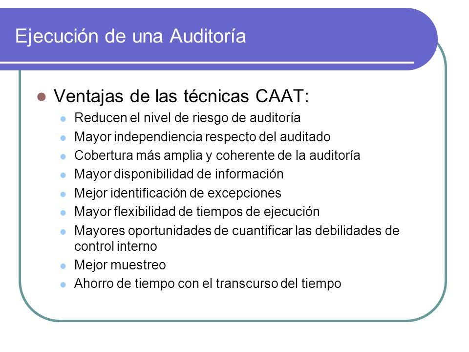 Ejecución de una Auditoría Ventajas de las técnicas CAAT: Reducen el nivel de riesgo de auditoría Mayor independiencia respecto del auditado Cobertura