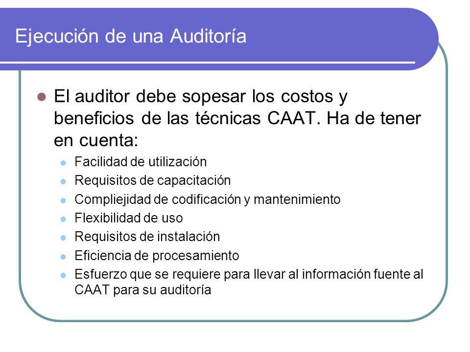 Ejecución de una Auditoría El auditor debe sopesar los costos y beneficios de las técnicas CAAT. Ha de tener en cuenta: Facilidad de utilización Requi