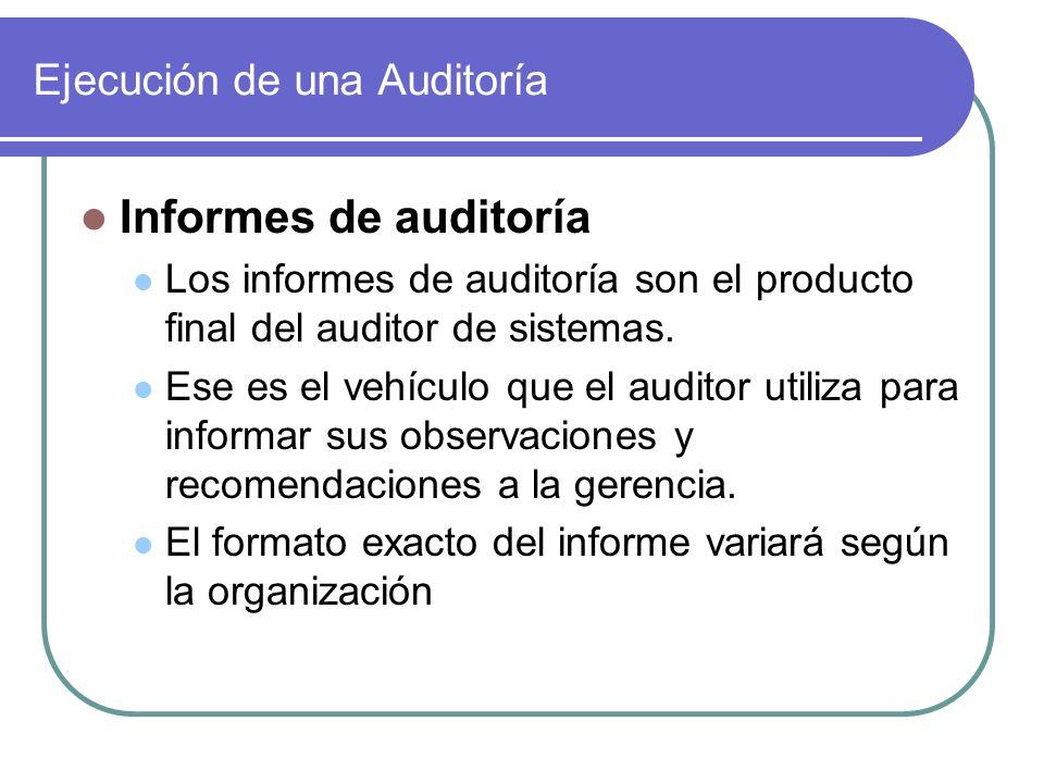 Ejecución de una Auditoría Informes de auditoría Los informes de auditoría son el producto final del auditor de sistemas. Ese es el vehículo que el au
