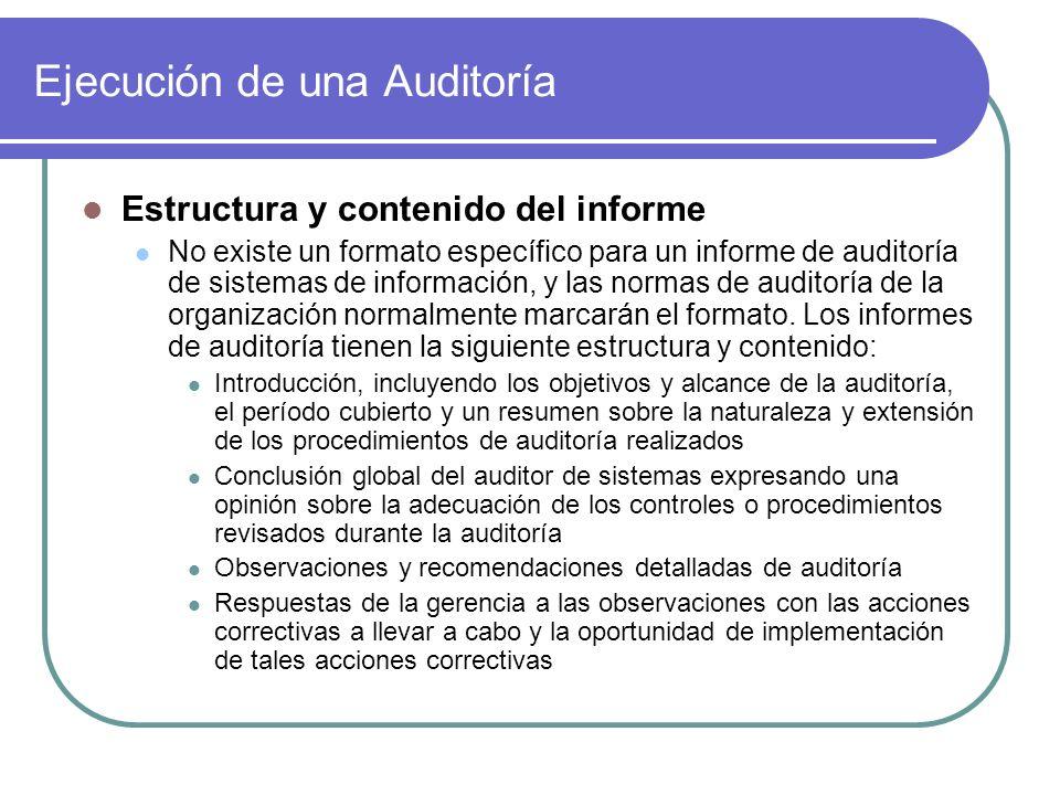 Ejecución de una Auditoría Estructura y contenido del informe No existe un formato específico para un informe de auditoría de sistemas de información, y las normas de auditoría de la organización normalmente marcarán el formato.