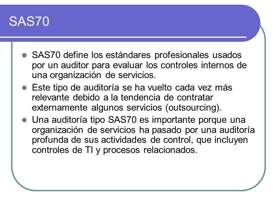 SAS70 SAS70 define los estándares profesionales usados por un auditor para evaluar los controles internos de una organización de servicios. Este tipo