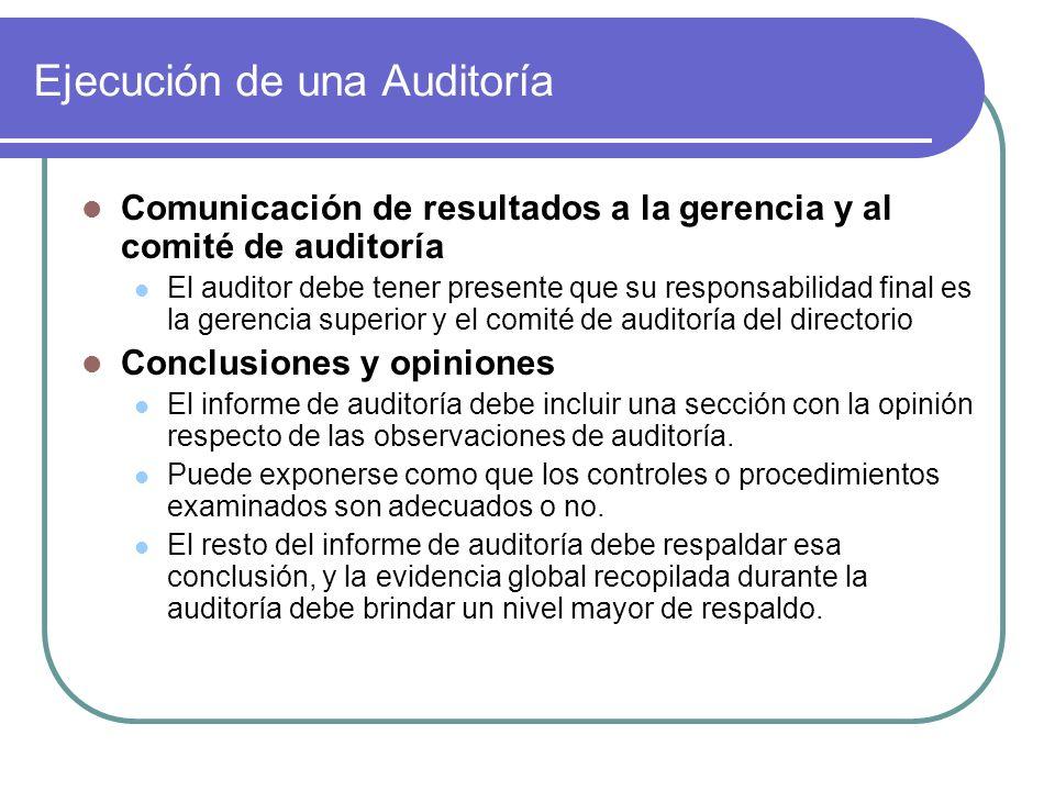 Ejecución de una Auditoría Comunicación de resultados a la gerencia y al comité de auditoría El auditor debe tener presente que su responsabilidad fin