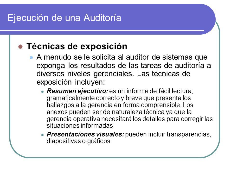 Ejecución de una Auditoría Técnicas de exposición A menudo se le solicita al auditor de sistemas que exponga los resultados de las tareas de auditoría a diversos niveles gerenciales.