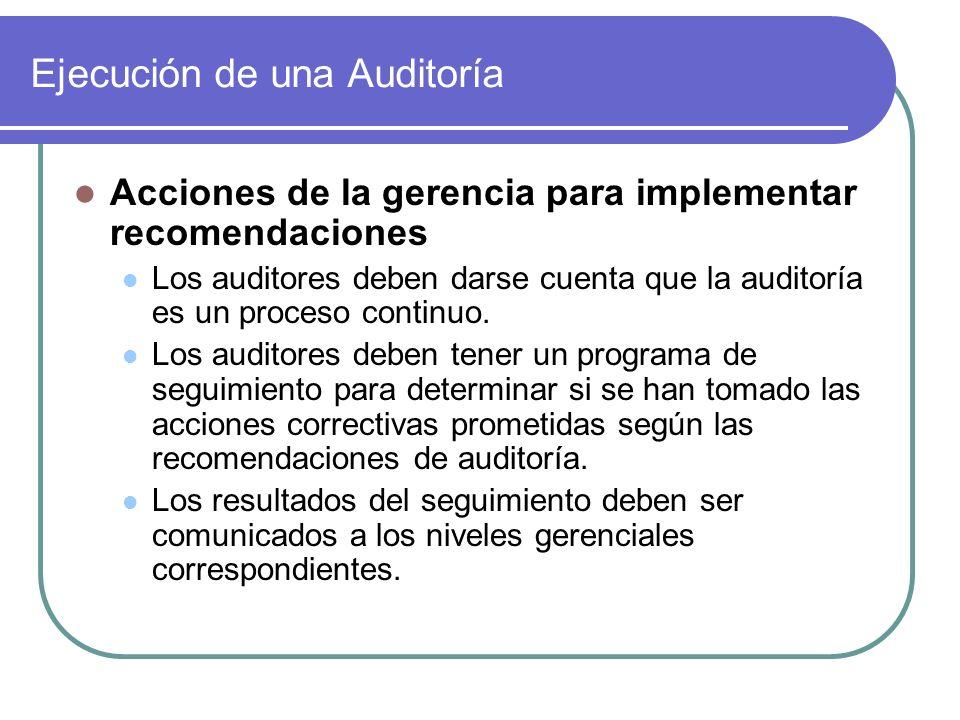 Ejecución de una Auditoría Acciones de la gerencia para implementar recomendaciones Los auditores deben darse cuenta que la auditoría es un proceso continuo.