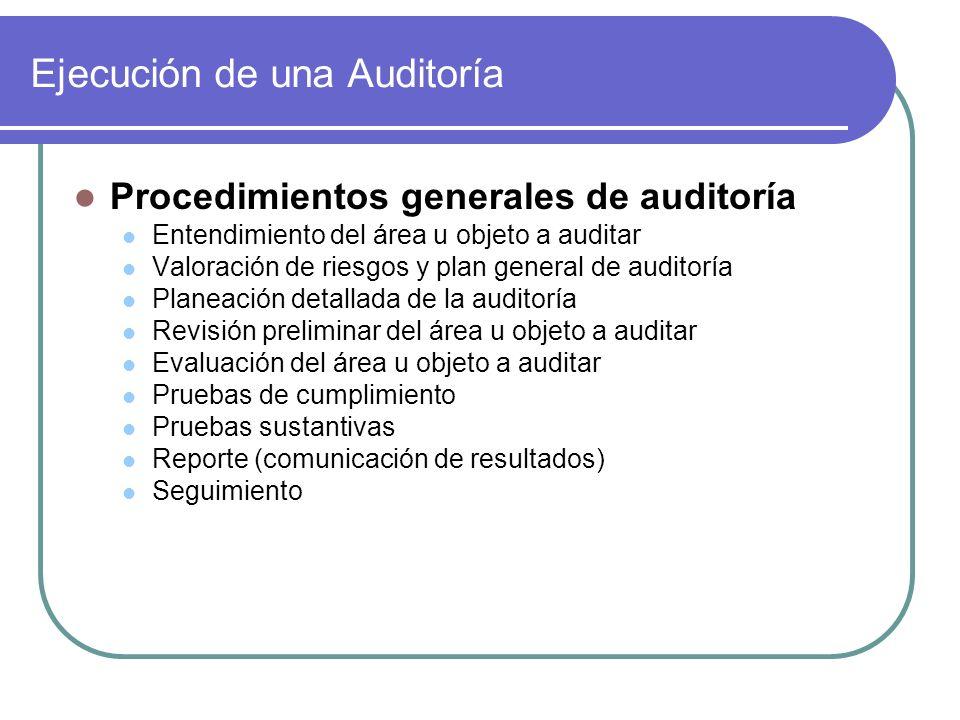 Ejecución de una Auditoría Procedimientos generales de auditoría Entendimiento del área u objeto a auditar Valoración de riesgos y plan general de aud