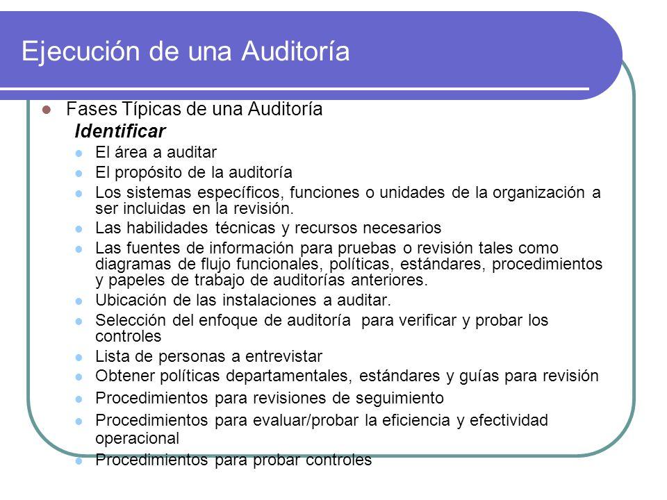 Ejecución de una Auditoría Fases Típicas de una Auditoría Identificar El área a auditar El propósito de la auditoría Los sistemas específicos, funcion