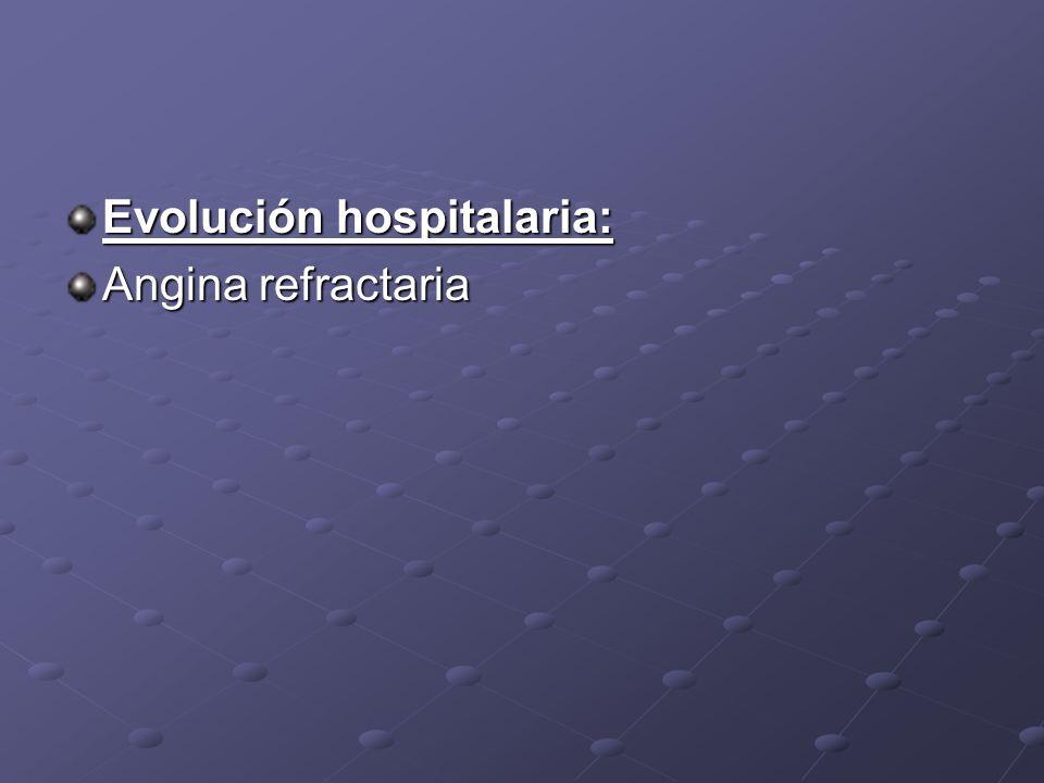 Evolución hospitalaria: Angina refractaria