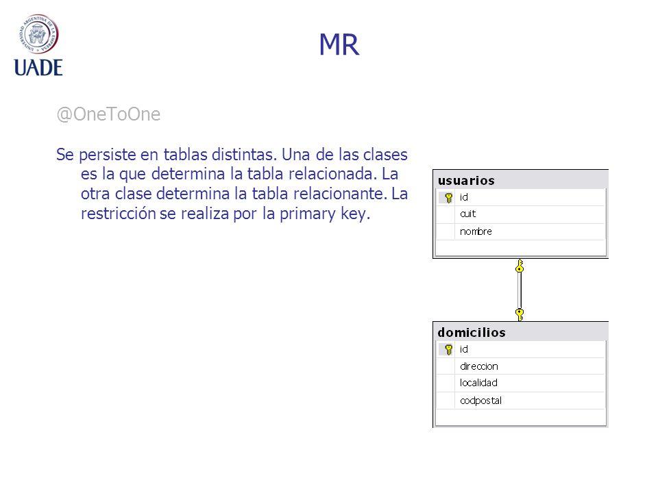 MR @OneToOne Se persiste en tablas distintas. Una de las clases es la que determina la tabla relacionada. La otra clase determina la tabla relacionant