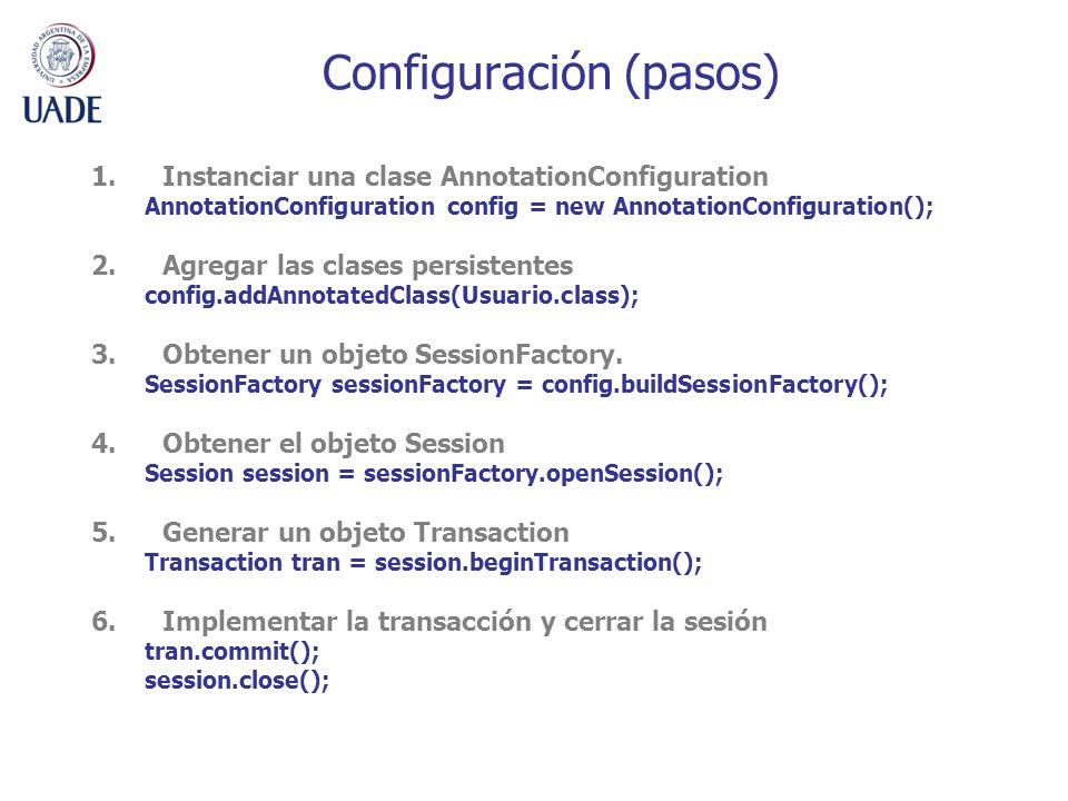 Configuración (pasos) 1.Instanciar una clase AnnotationConfiguration AnnotationConfiguration config = new AnnotationConfiguration(); 2.Agregar las cla