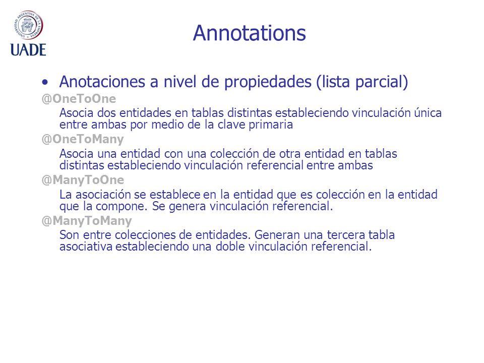 Annotations Anotaciones a nivel de propiedades (lista parcial) @OneToOne Asocia dos entidades en tablas distintas estableciendo vinculación única entr