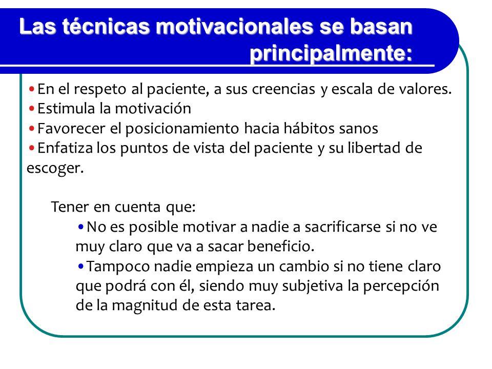 Las técnicas motivacionales se basan principalmente: En el respeto al paciente, a sus creencias y escala de valores. Estimula la motivación Favorecer