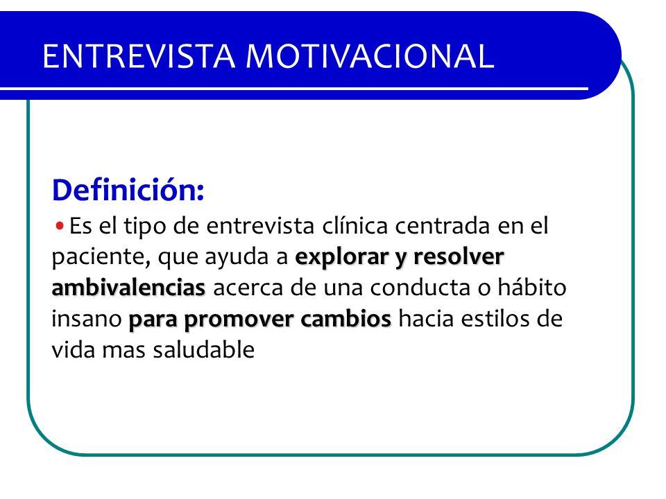 ENTREVISTA MOTIVACIONAL Definición: explorar y resolver ambivalencias para promover cambiosEs el tipo de entrevista clínica centrada en el paciente, q