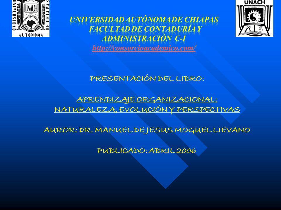 PRESENTACIÓN DEL LIBRO: APRENDIZAJE ORGANIZACIONAL: NATURALEZA, EVOLUCIÓN Y PERSPECTIVAS AUROR: DR. MANUEL DE JESUS MOGUEL LIEVANO PUBLICADO: ABRIL 20