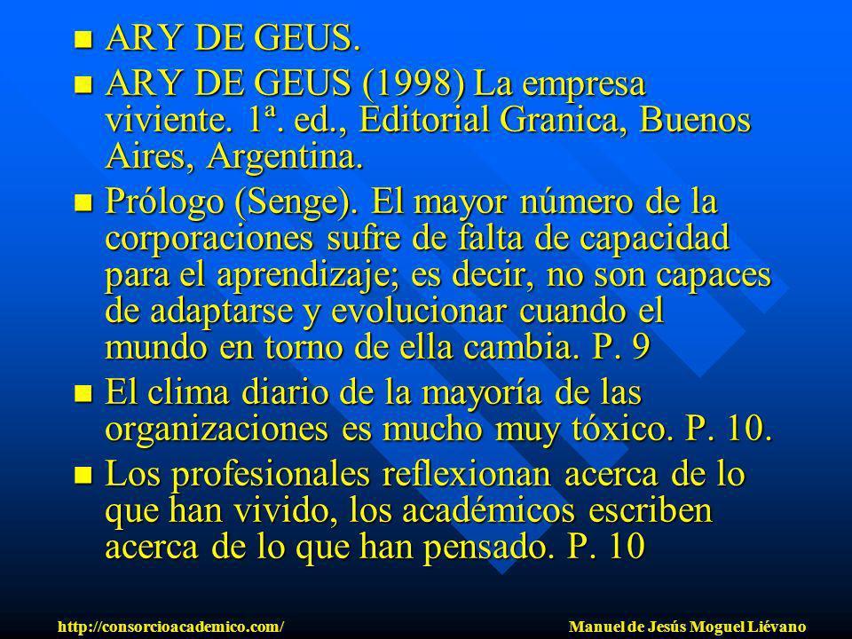 ARY DE GEUS. ARY DE GEUS. ARY DE GEUS (1998) La empresa viviente. 1ª. ed., Editorial Granica, Buenos Aires, Argentina. ARY DE GEUS (1998) La empresa v