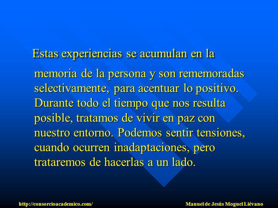 Estas experiencias se acumulan en la memoria de la persona y son rememoradas selectivamente, para acentuar lo positivo. Durante todo el tiempo que nos