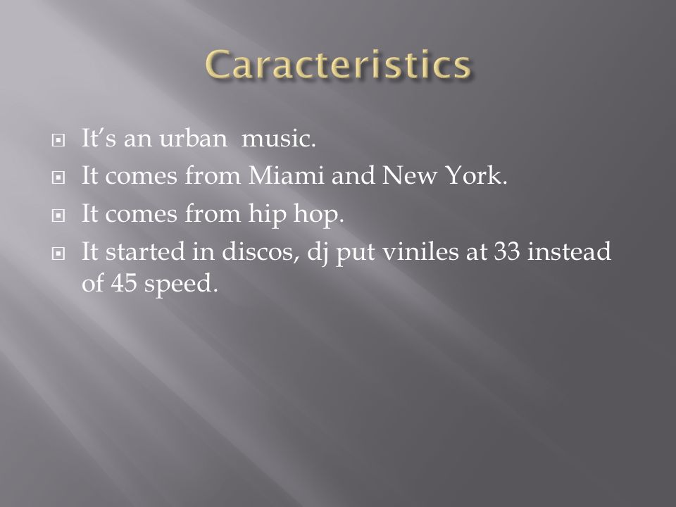 Its an urban music. It comes from Miami and New York.