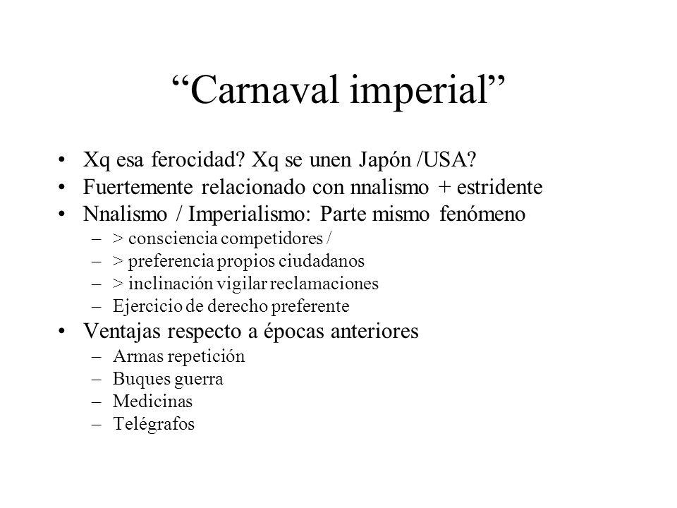 Carnaval imperial Xq esa ferocidad? Xq se unen Japón /USA? Fuertemente relacionado con nnalismo + estridente Nnalismo / Imperialismo: Parte mismo fenó
