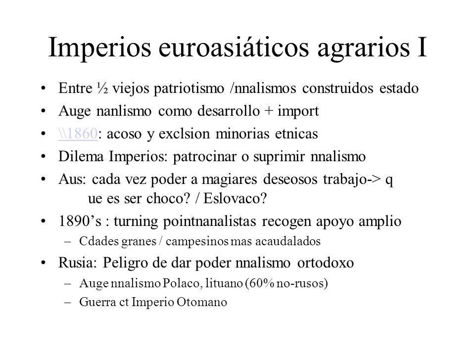 Imperios euroasiáticos agrarios I Entre ½ viejos patriotismo /nnalismos construidos estado Auge nanlismo como desarrollo + import \\1860: acoso y excl