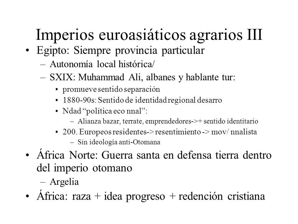 Imperios euroasiáticos agrarios III Egipto: Siempre provincia particular –Autonomía local histórica/ –SXIX: Muhammad Ali, albanes y hablante tur: prom