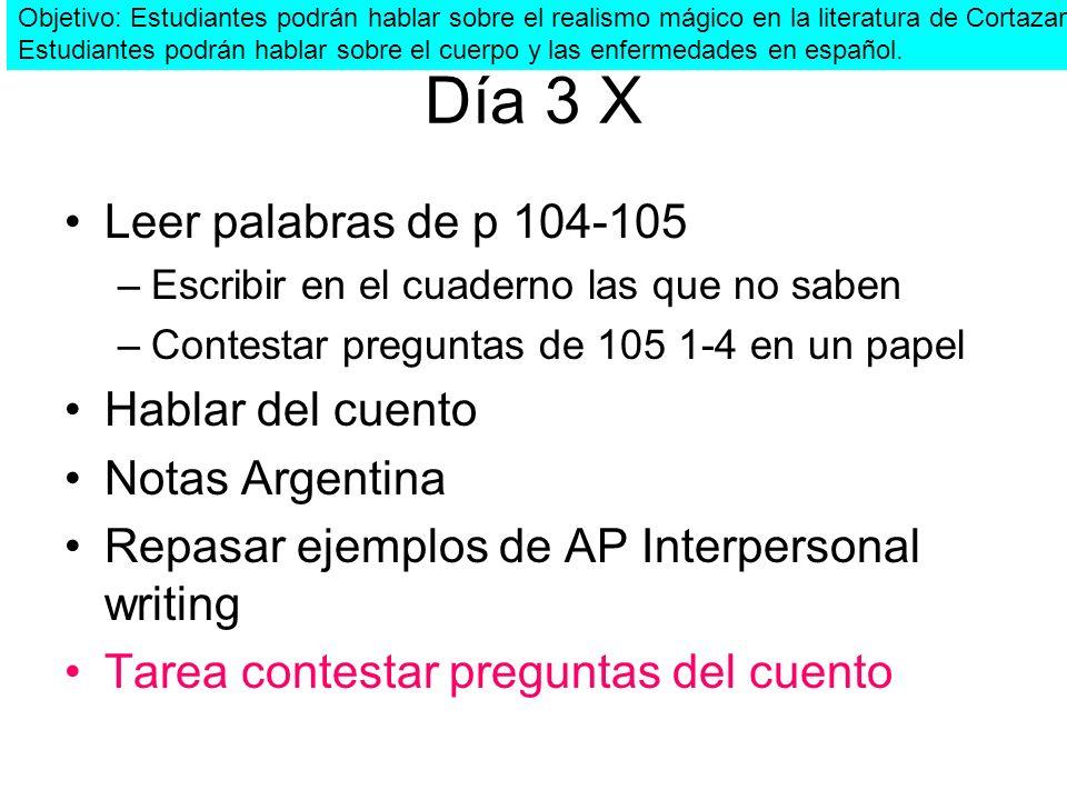 Día 3 X Leer palabras de p 104-105 –Escribir en el cuaderno las que no saben –Contestar preguntas de 105 1-4 en un papel Hablar del cuento Notas Argen