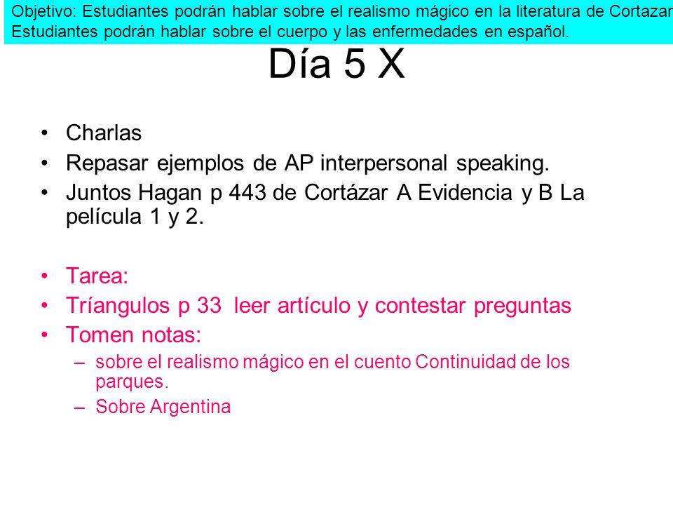 Día 5 X Charlas Repasar ejemplos de AP interpersonal speaking. Juntos Hagan p 443 de Cortázar A Evidencia y B La película 1 y 2. Tarea: Tríangulos p 3